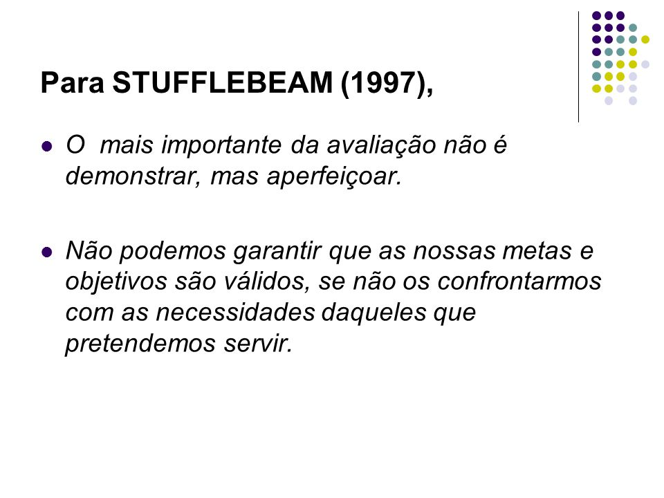 Para STUFFLEBEAM (1997), O mais importante da avaliação não é demonstrar, mas aperfeiçoar.