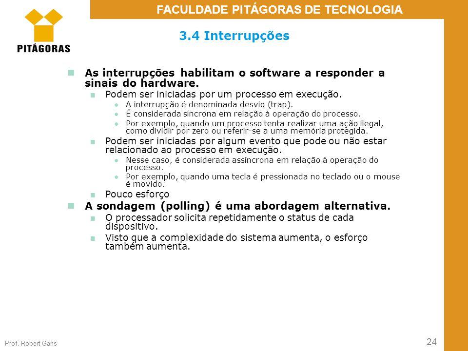 3.4 Interrupções As interrupções habilitam o software a responder a sinais do hardware. Podem ser iniciadas por um processo em execução.