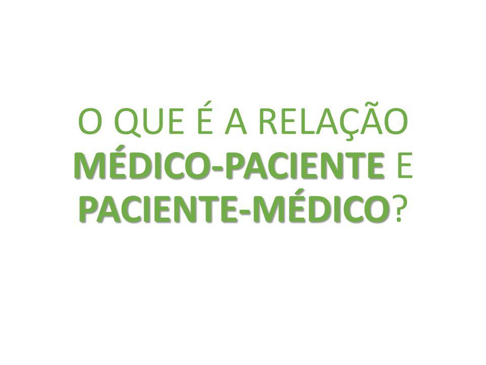 O QUE É A RELAÇÃO MÉDICO-PACIENTE E PACIENTE-MÉDICO