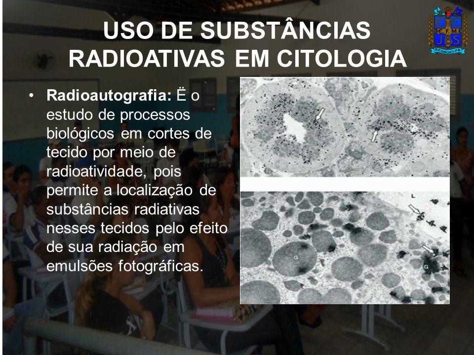 USO DE SUBSTÂNCIAS RADIOATIVAS EM CITOLOGIA