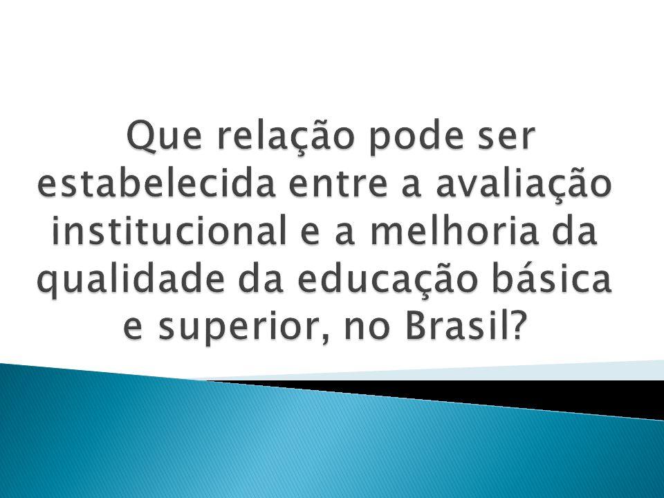 Que relação pode ser estabelecida entre a avaliação institucional e a melhoria da qualidade da educação básica e superior, no Brasil