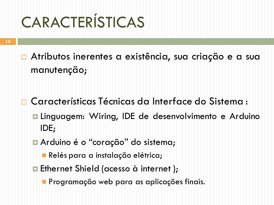 CARACTERÍSTICAS Atributos inerentes a existência, sua criação e a sua manutenção; Características Técnicas da Interface do Sistema :
