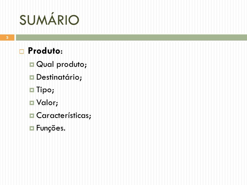 SUMÁRIO Produto: Qual produto; Destinatário; Tipo; Valor;