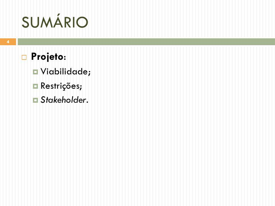 SUMÁRIO Projeto: Viabilidade; Restrições; Stakeholder.