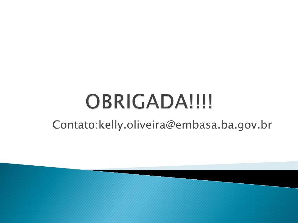 OBRIGADA!!!! Contato:kelly.oliveira@embasa.ba.gov.br