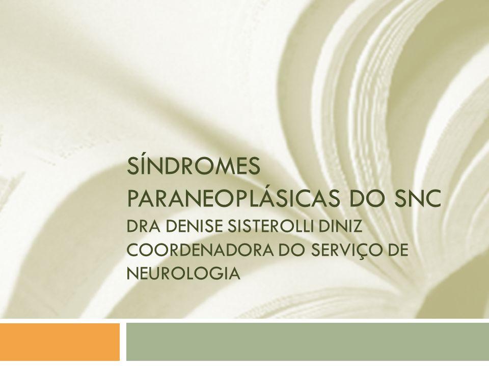 Síndromes Paraneoplásicas do SNC Dra Denise Sisterolli Diniz Coordenadora do serviço de Neurologia