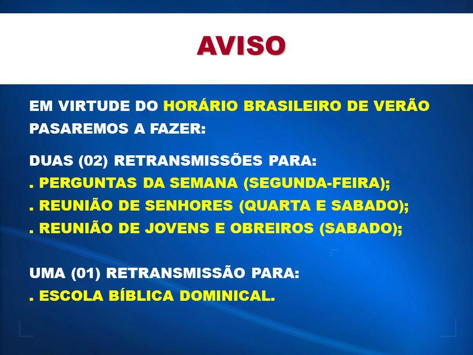AVISO EM VIRTUDE DO HORÁRIO BRASILEIRO DE VERÃO PASAREMOS A FAZER: