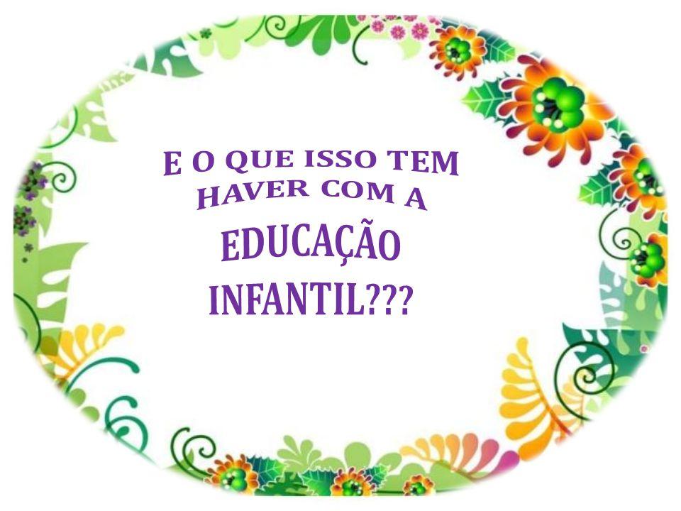 E O QUE ISSO TEM HAVER COM A EDUCAÇÃO INFANTIL