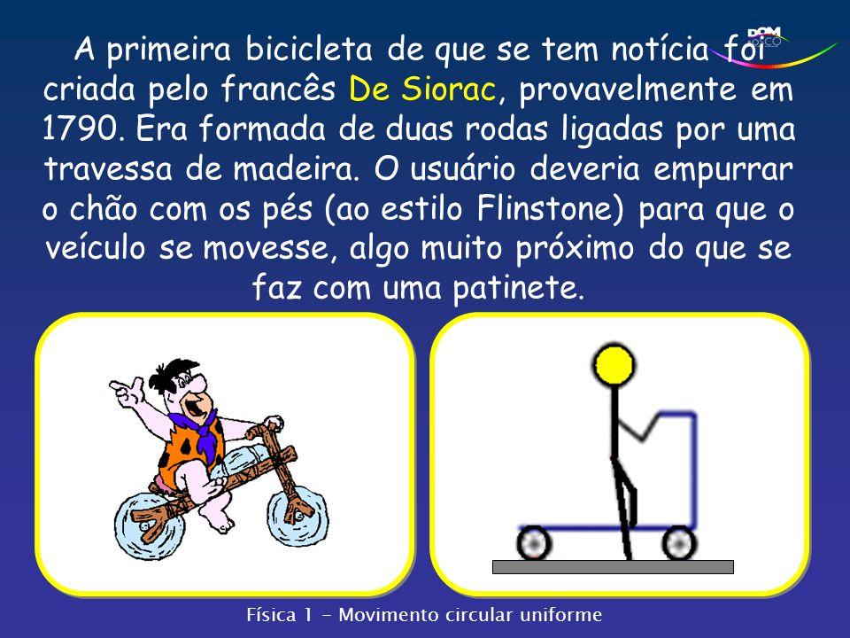 A primeira bicicleta de que se tem notícia foi criada pelo francês De Siorac, provavelmente em 1790. Era formada de duas rodas ligadas por uma travessa de madeira. O usuário deveria empurrar o chão com os pés (ao estilo Flinstone) para que o veículo se movesse, algo muito próximo do que se faz com uma patinete.