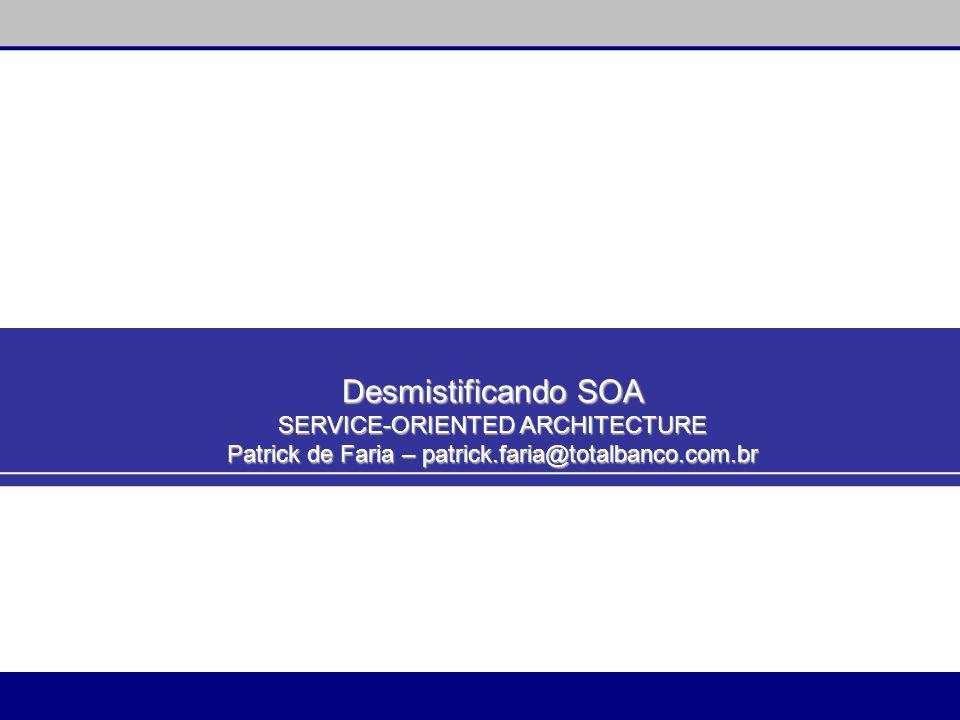 Desmistificando SOA SERVICE-ORIENTED ARCHITECTURE
