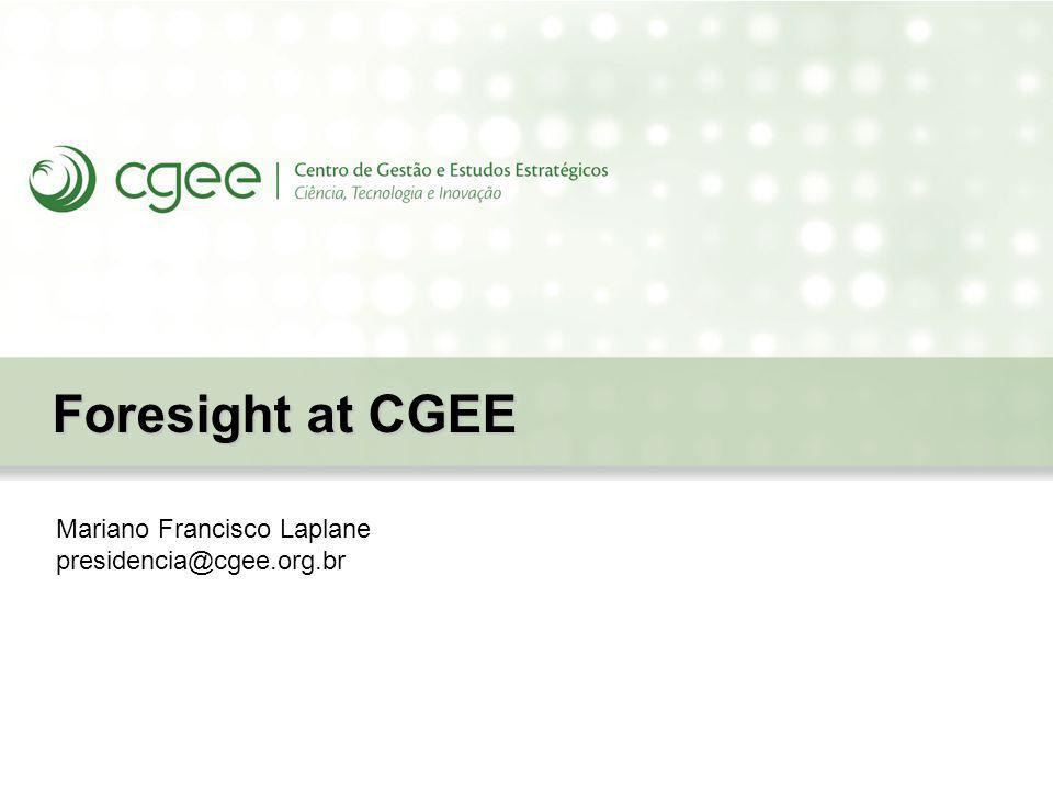 Foresight at CGEE Mariano Francisco Laplane presidencia@cgee.org.br
