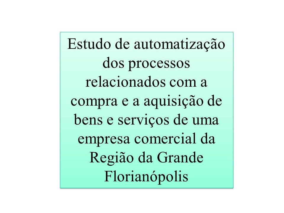 Estudo de automatização dos processos relacionados com a compra e a aquisição de bens e serviços de uma empresa comercial da Região da Grande Florianópolis
