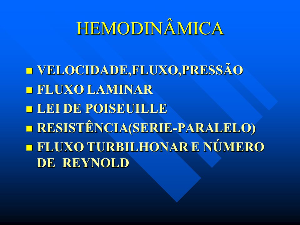 HEMODINÂMICA VELOCIDADE,FLUXO,PRESSÃO FLUXO LAMINAR LEI DE POISEUILLE