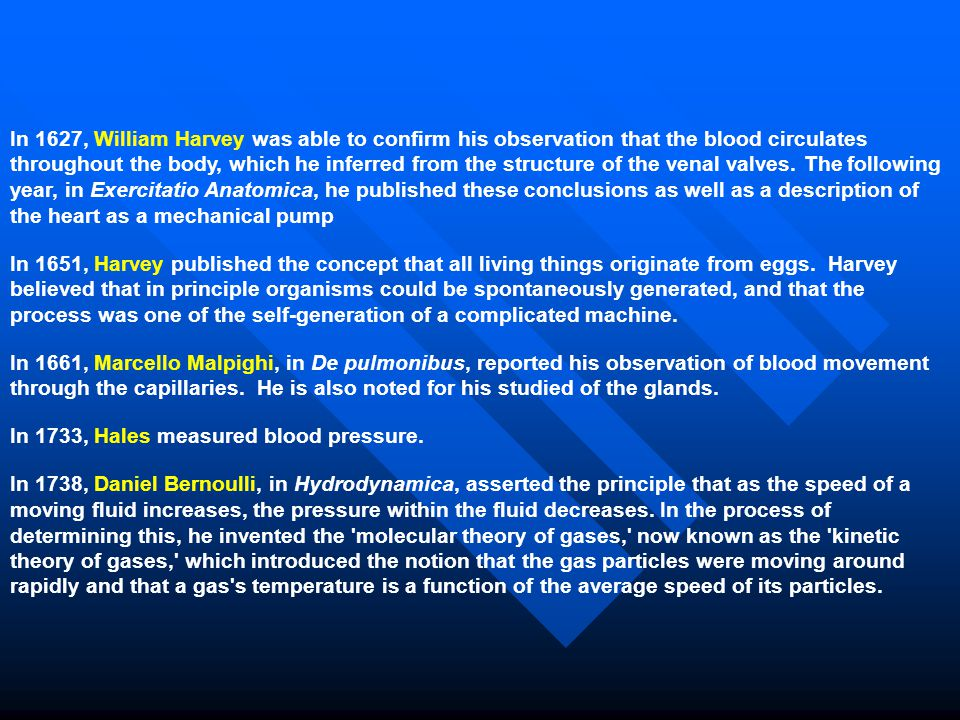 In 1627, William Harvey was able to confirm his observation that the blood circulates throughout the body, which he inferred from the structure of the venal valves. The following year, in Exercitatio Anatomica, he published these conclusions as well as a description of the heart as a mechanical pump