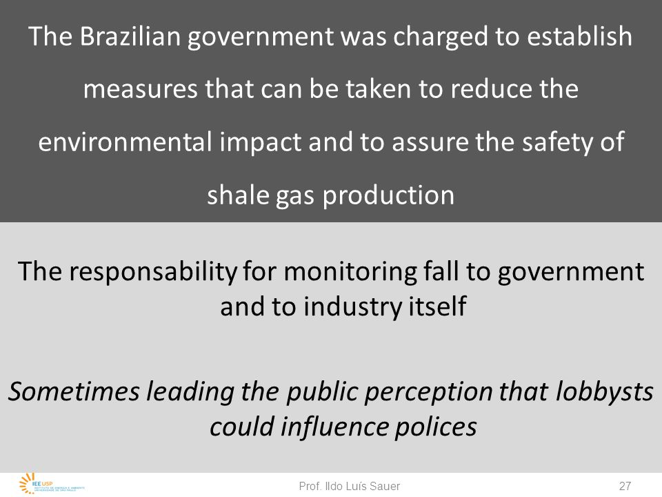 The Brazilian government was charged to establish measures that can be taken to reduce the environmental impact and to assure the safety of shale gas production