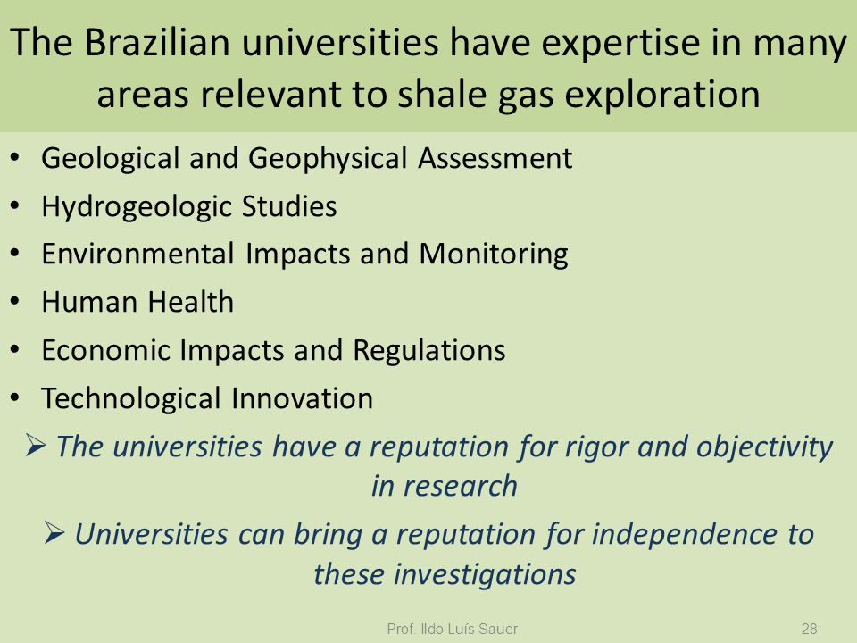 The Brazilian universities have expertise in many areas relevant to shale gas exploration