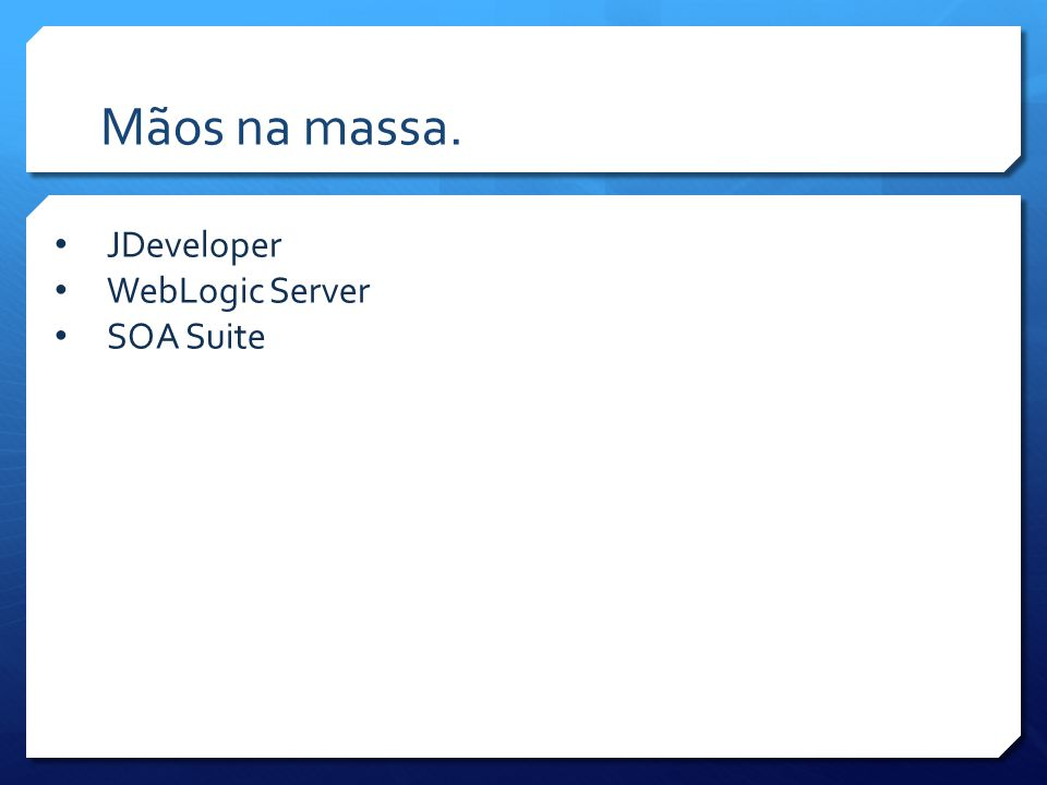 Mãos na massa. JDeveloper WebLogic Server SOA Suite