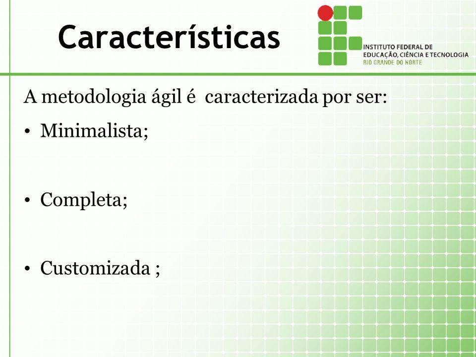 Características A metodologia ágil é caracterizada por ser: