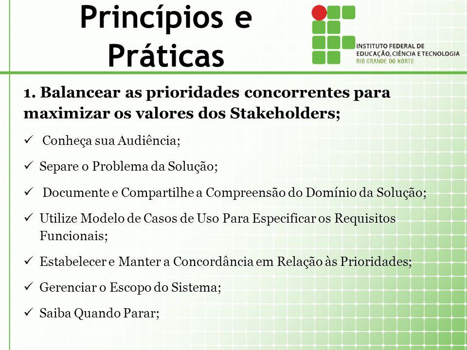 Princípios e Práticas 1. Balancear as prioridades concorrentes para maximizar os valores dos Stakeholders;