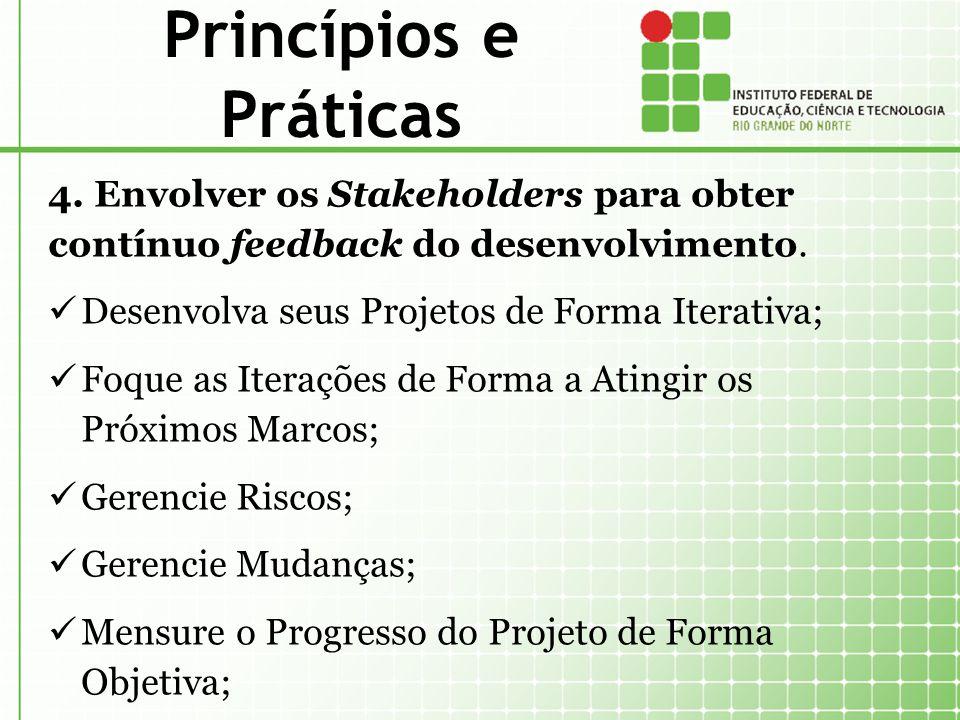 Princípios e Práticas 4. Envolver os Stakeholders para obter contínuo feedback do desenvolvimento.