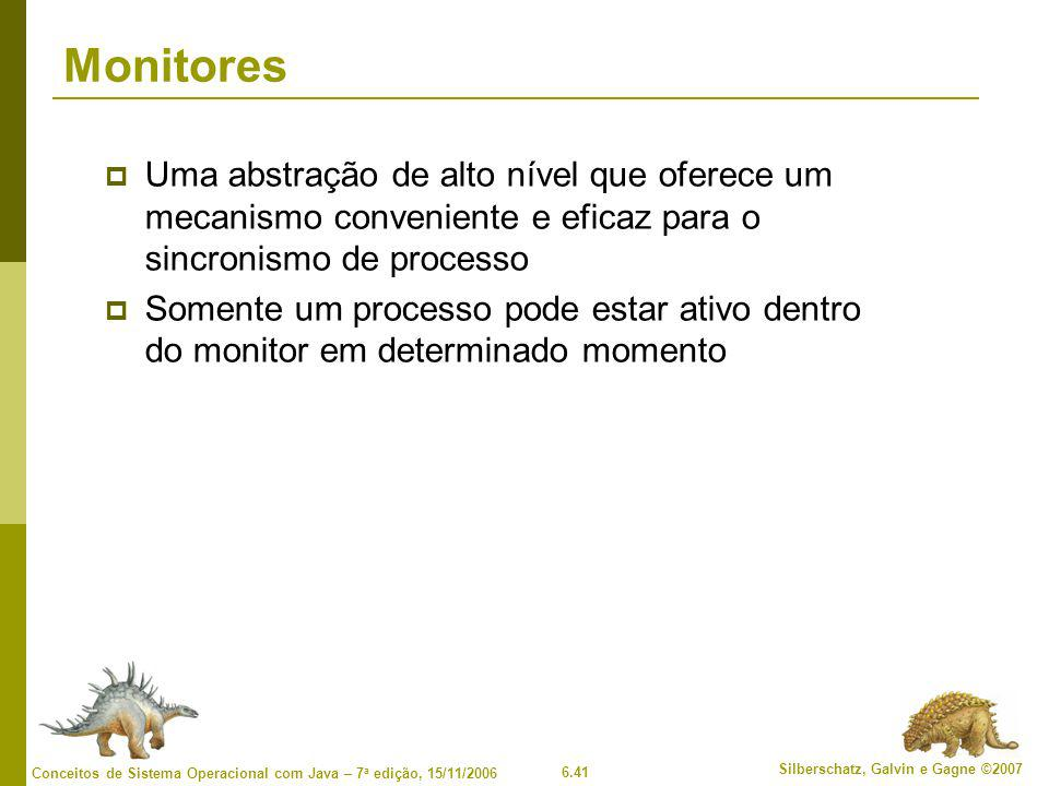 Monitores Uma abstração de alto nível que oferece um mecanismo conveniente e eficaz para o sincronismo de processo.