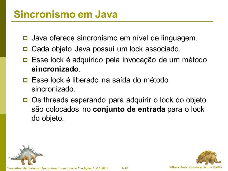 Sincronismo em Java Java oferece sincronismo em nível de linguagem.