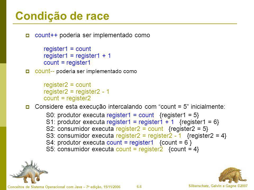 Condição de race count++ poderia ser implementado como register1 = count register1 = register1 + 1 count = register1.