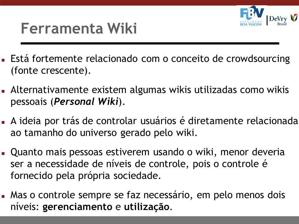 Ferramenta Wiki Está fortemente relacionado com o conceito de crowdsourcing (fonte crescente).