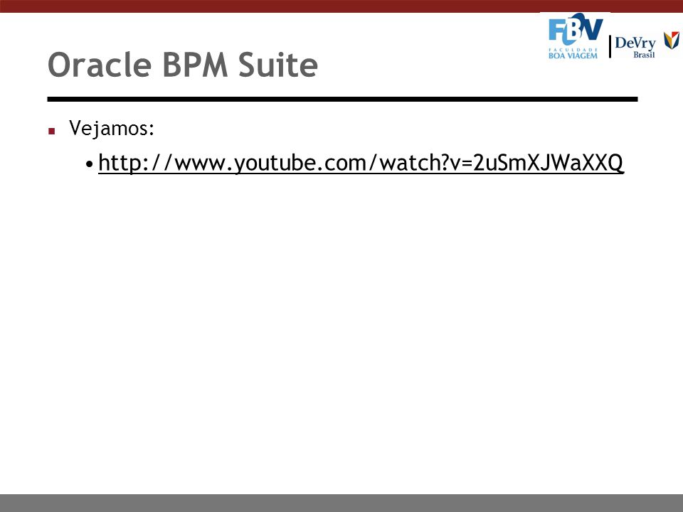 Oracle BPM Suite Vejamos: http://www.youtube.com/watch v=2uSmXJWaXXQ