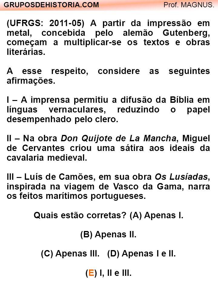 Quais estão corretas (A) Apenas I. (C) Apenas III. (D) Apenas I e II.