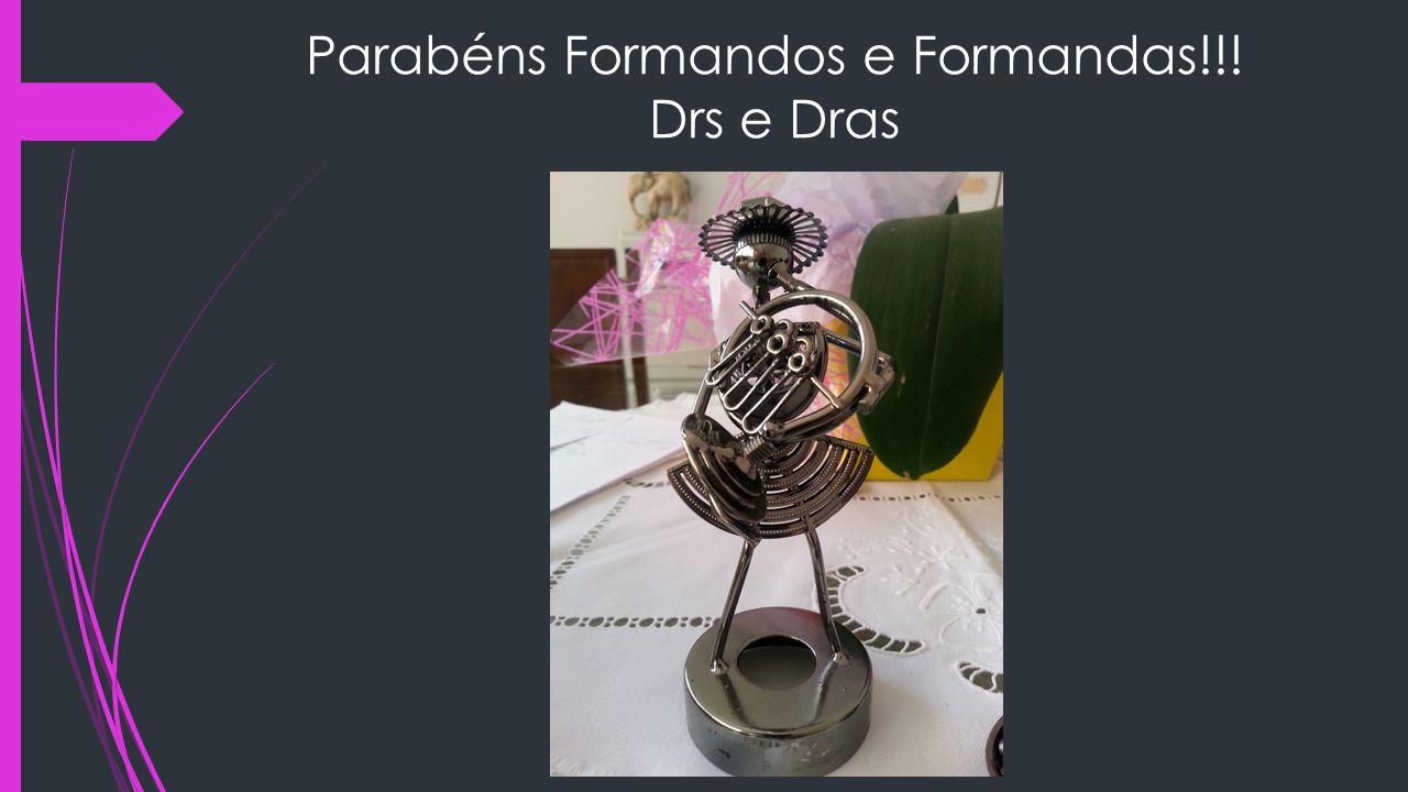 Parabéns Formandos e Formandas!!! Drs e Dras