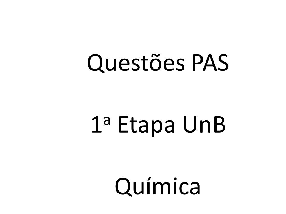 Questões PAS 1a Etapa UnB Química