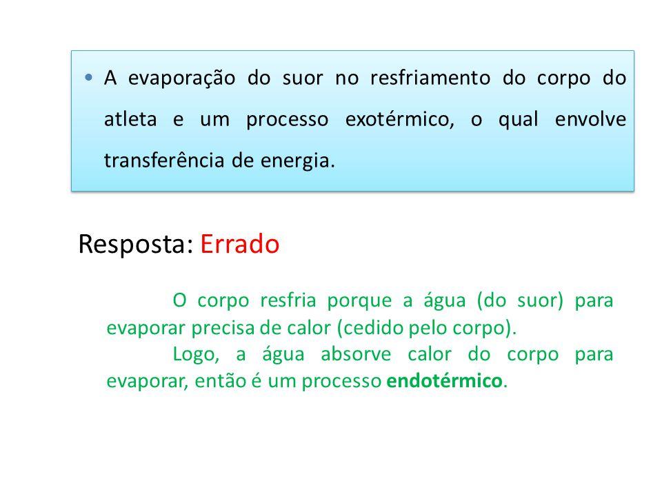 A evaporação do suor no resfriamento do corpo do atleta e um processo exotérmico, o qual envolve transferência de energia.