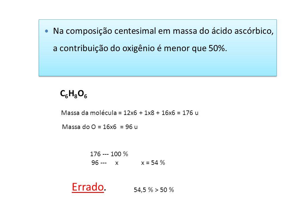 Na composição centesimal em massa do ácido ascórbico, a contribuição do oxigênio é menor que 50%.