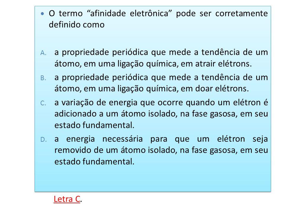 O termo afinidade eletrônica pode ser corretamente definido como