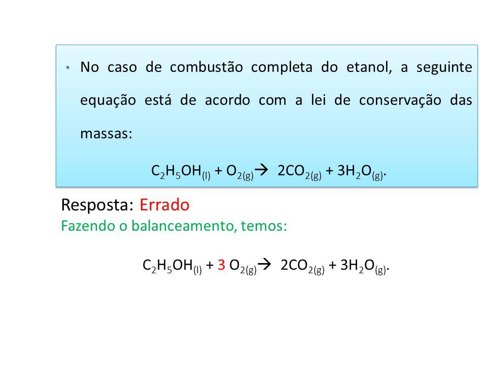 No caso de combustão completa do etanol, a seguinte equação está de acordo com a lei de conservação das massas:
