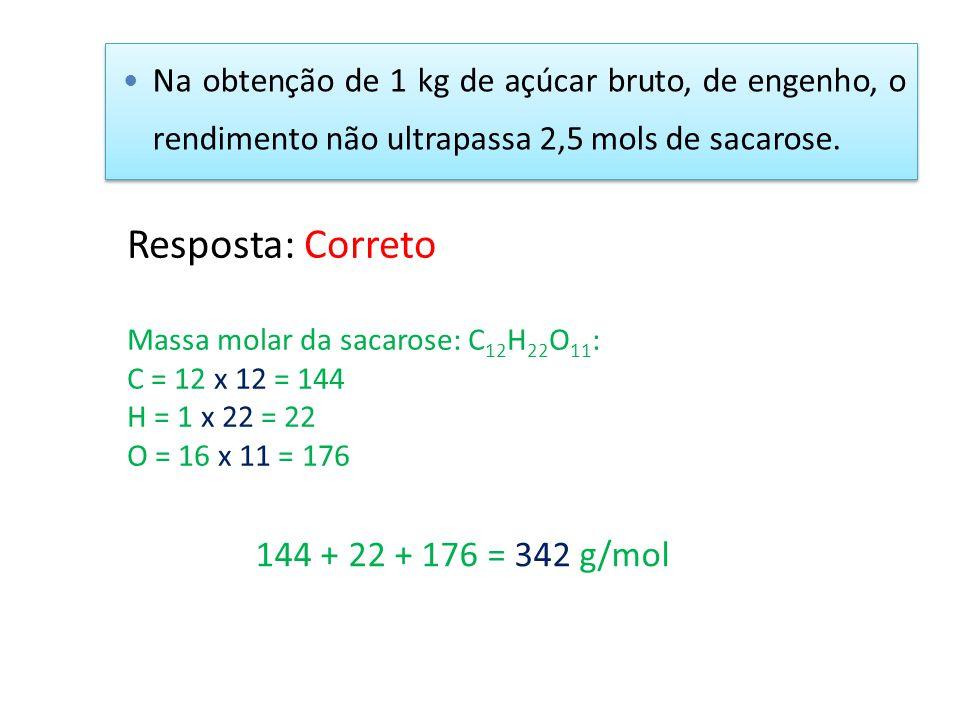 Resposta: Correto 144 + 22 + 176 = 342 g/mol