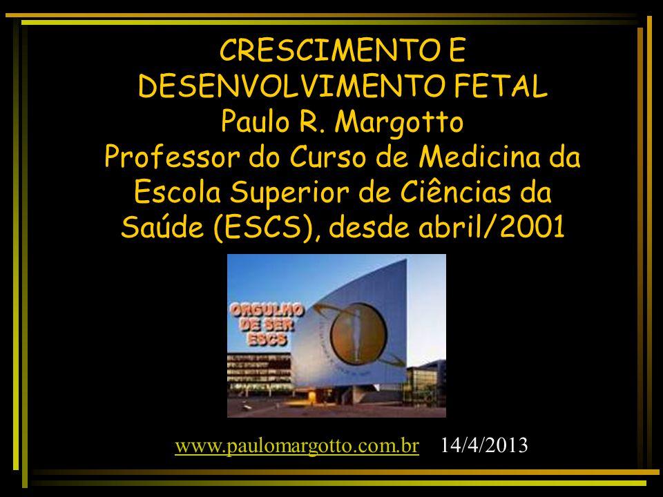CRESCIMENTO E DESENVOLVIMENTO FETAL Paulo R