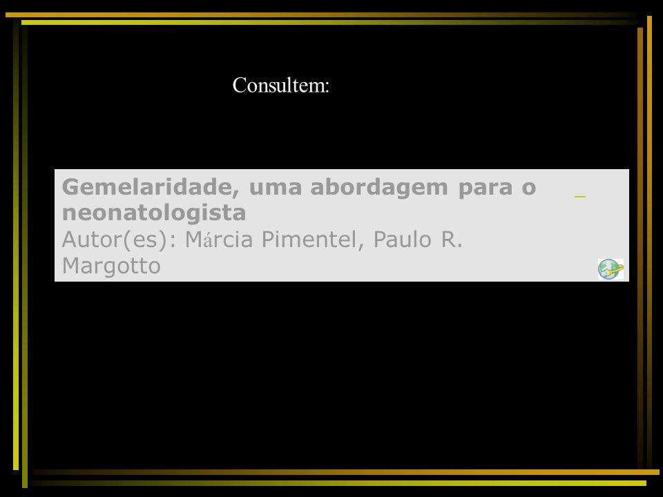 Consultem: Gemelaridade, uma abordagem para o neonatologista Autor(es): Márcia Pimentel, Paulo R. Margotto.
