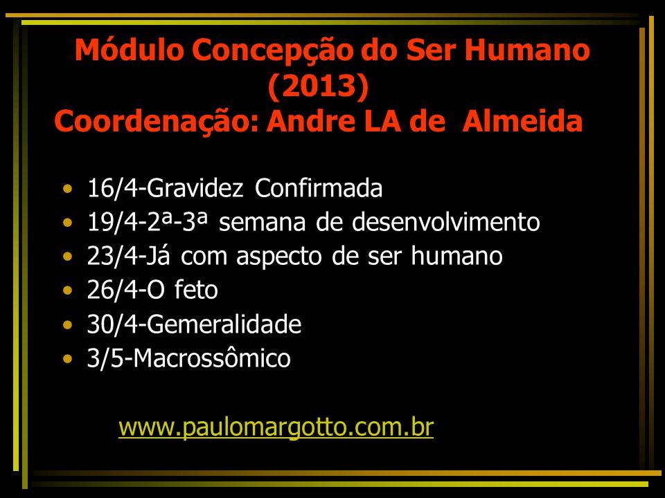 Módulo Concepção do Ser Humano (2013) Coordenação: Andre LA de Almeida