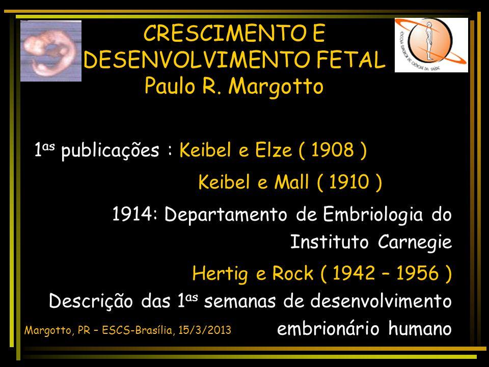 CRESCIMENTO E DESENVOLVIMENTO FETAL Paulo R. Margotto