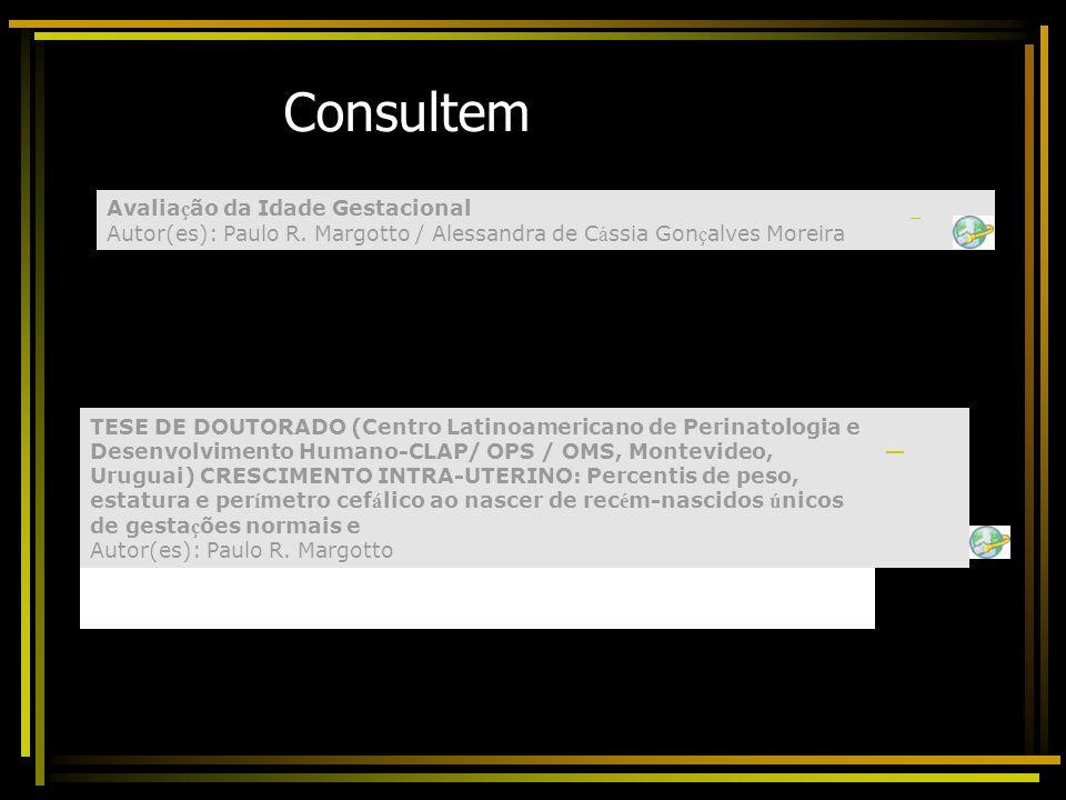 Consultem Avaliação da Idade Gestacional Autor(es): Paulo R. Margotto / Alessandra de Cássia Gonçalves Moreira.