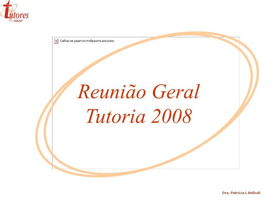 Reunião Geral Tutoria 2008 Dra. Patrícia L Bellodi