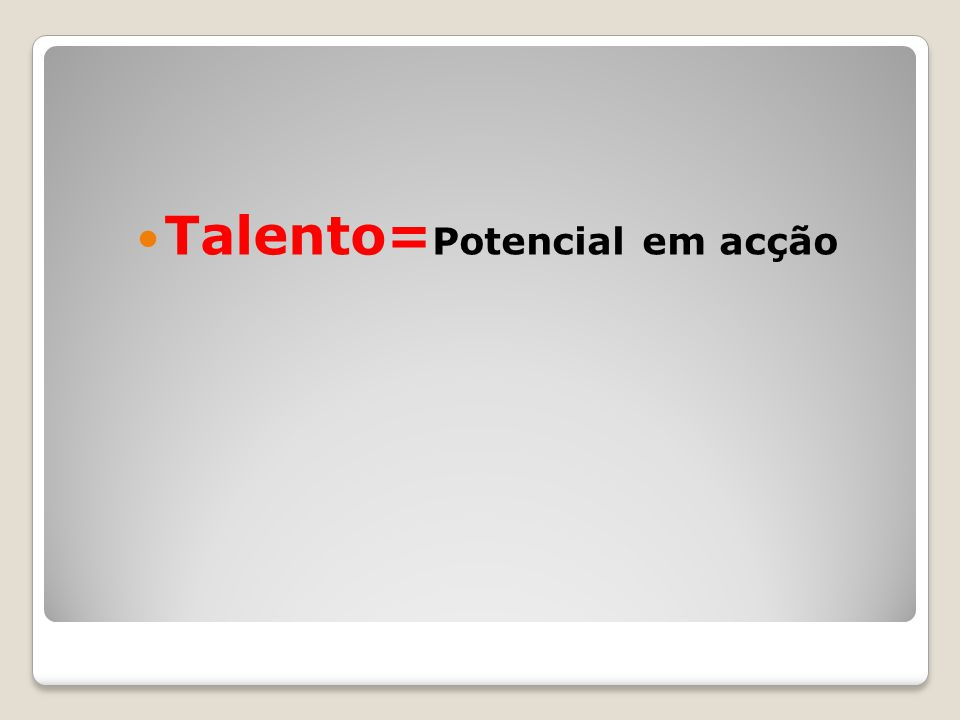 Talento=Potencial em acção