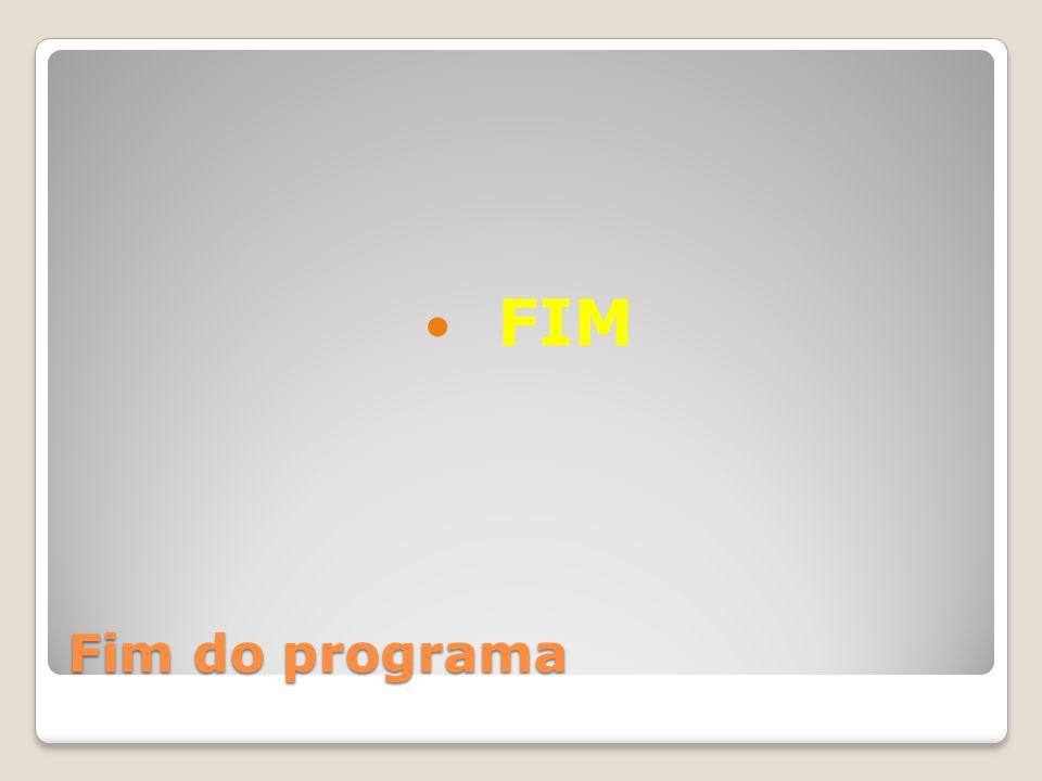 FIM Fim do programa