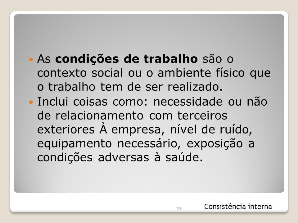 As condições de trabalho são o contexto social ou o ambiente físico que o trabalho tem de ser realizado.