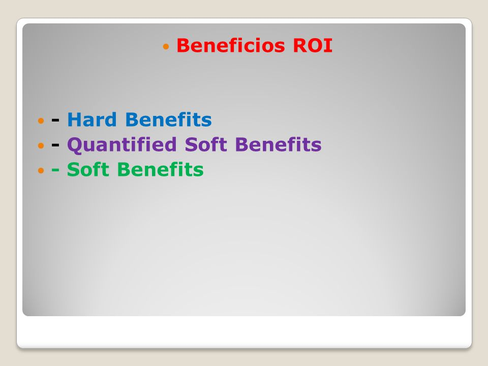 Beneficios ROI - Hard Benefits - Quantified Soft Benefits - Soft Benefits