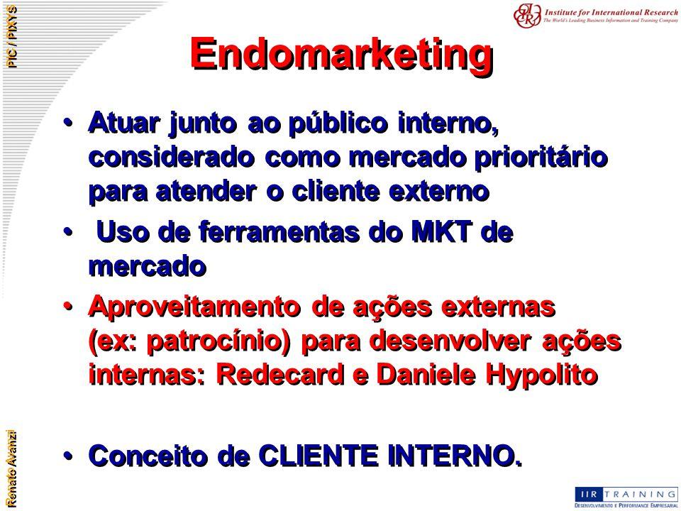 Endomarketing Atuar junto ao público interno, considerado como mercado prioritário para atender o cliente externo.
