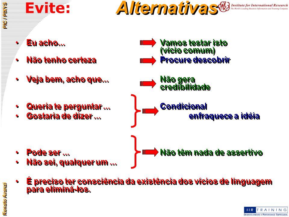 Alternativas Evite: Eu acho... Vamos testar isto (vício comum)