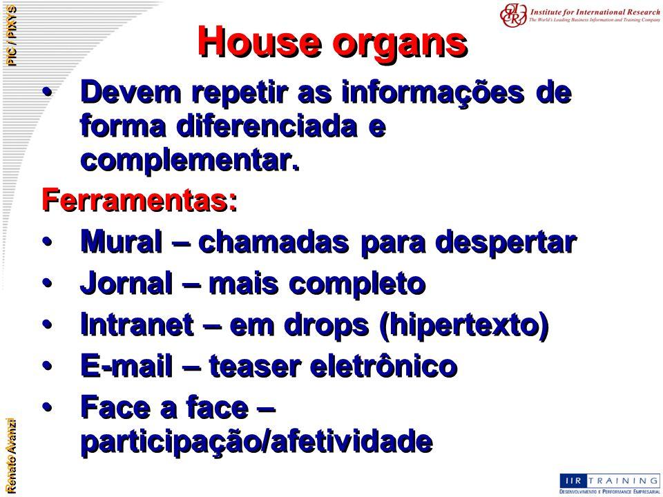 House organs Devem repetir as informações de forma diferenciada e complementar. Ferramentas: Mural – chamadas para despertar.